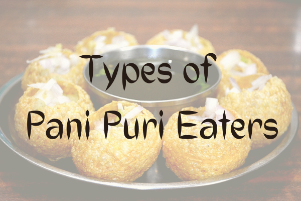 Types of Pani Puri Eaters | Types of Golgappa Eaters