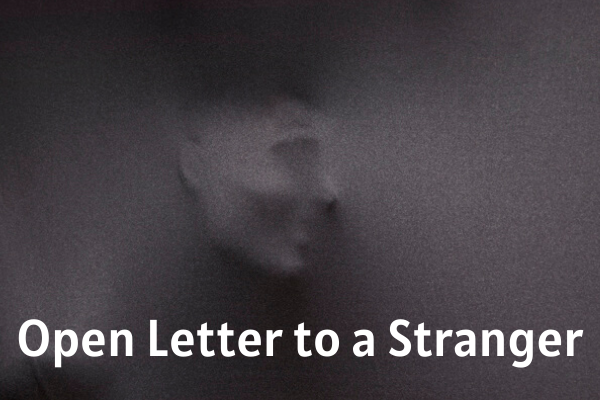 An Open Letter To A Stranger