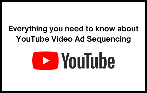 YouTube Video Ad Sequencing
