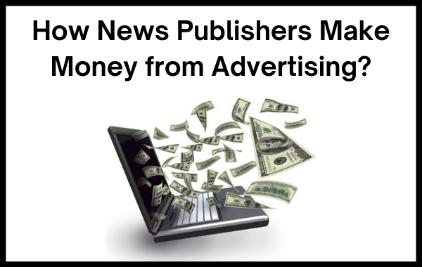 How News Publishers Make Money from Advertising?