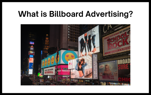 What is Billboard Advertising: Benefits and Brilliant Billboard Ads